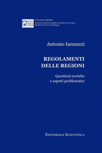 5. A. Iannuzzi, Regolamenti delle Regioni. Questioni teoriche e aspetti problematici, Editoriale Scientifica, Napoli, 2012.