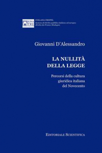 4. G. D'Alessando, La nullità della legge. Percorsi della cultura giuridica italiana del Novecento, Editoriale Scientifica, Napoli, 2012