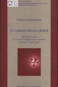 """2. P. Carnevale, Le Cabale della legge, Raccolta di saggi in tema di semplificazione normativa e manovra """"taglia-leggi"""", Editoriale Scientifica, Napoli, 2011."""