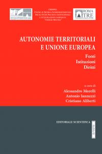 9. A. Morelli – A. Iannuzzi – C. Aliberti (a cura di), Autonomie territoriali e Unione europea, Editoriale scientifica, Napoli, 2018