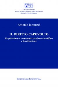 13. A. Iannuzzi, Il diritto capovolto.Regolazione a contenuto tecnico-scientifico e Costituzione, Editoriale scientifica, Napoli, 2018