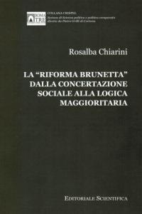 """2. R. Chiarini, La """"Riforma Brunetta"""" dalla concertazione sociale alla logica maggioritaria, Editoriale Scientifica, Napoli, 2013."""