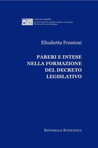 3. E. Frontoni, Pareri e intese nella formazione del decreto legislativo, Editoriale Scientifica, Napoli, 2012.